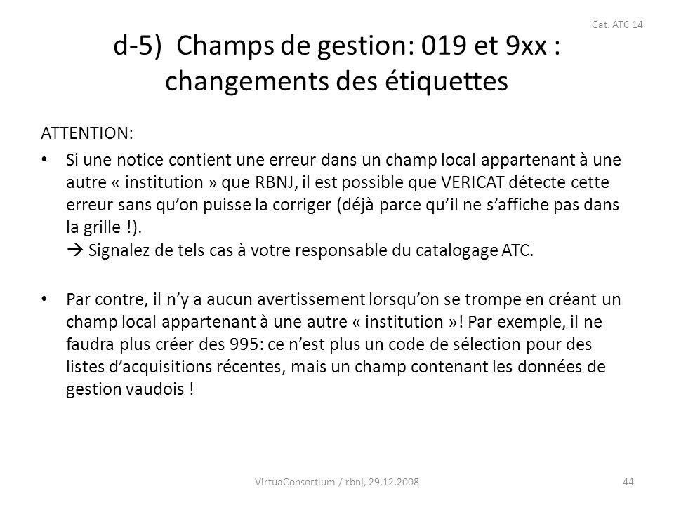 44 d-5) Champs de gestion: 019 et 9xx : changements des étiquettes ATTENTION: Si une notice contient une erreur dans un champ local appartenant à une