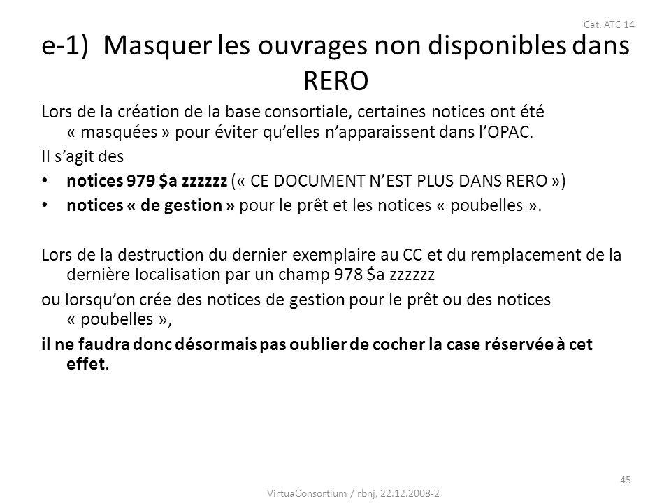 45 e-1) Masquer les ouvrages non disponibles dans RERO Lors de la création de la base consortiale, certaines notices ont été « masquées » pour éviter quelles napparaissent dans lOPAC.