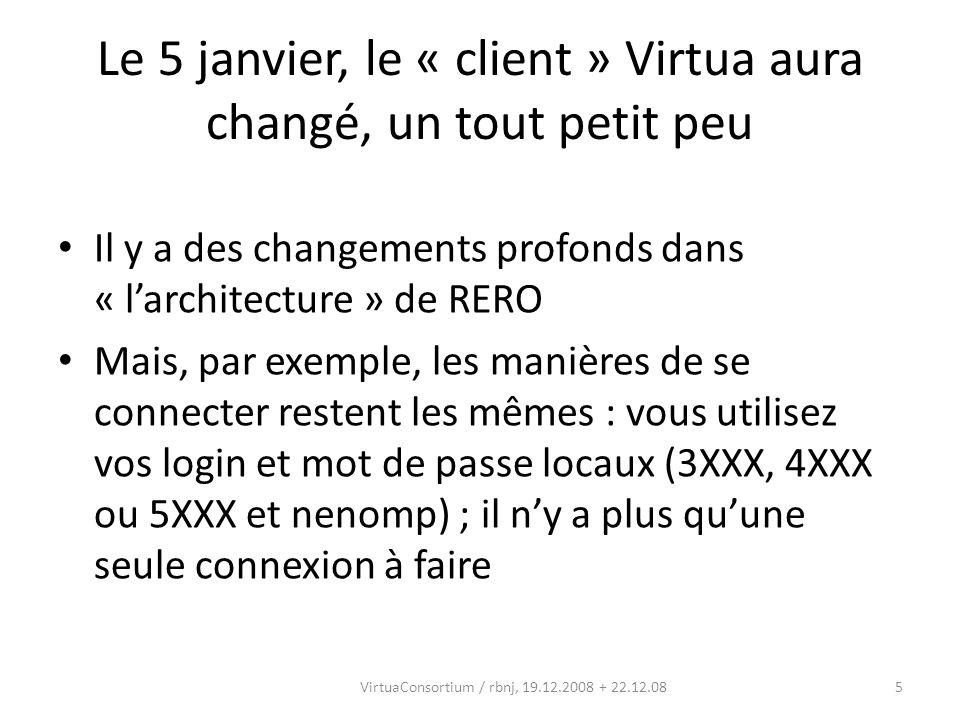 5VirtuaConsortium / rbnj, 19.12.2008 + 22.12.08 Le 5 janvier, le « client » Virtua aura changé, un tout petit peu Il y a des changements profonds dans