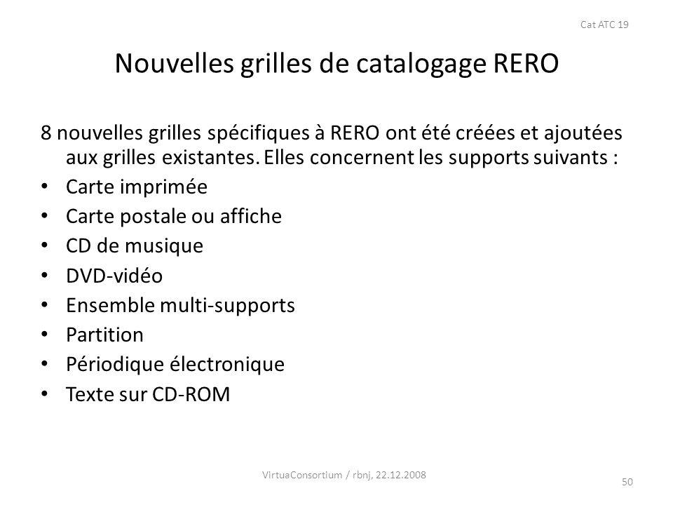 50 Nouvelles grilles de catalogage RERO 8 nouvelles grilles spécifiques à RERO ont été créées et ajoutées aux grilles existantes. Elles concernent les