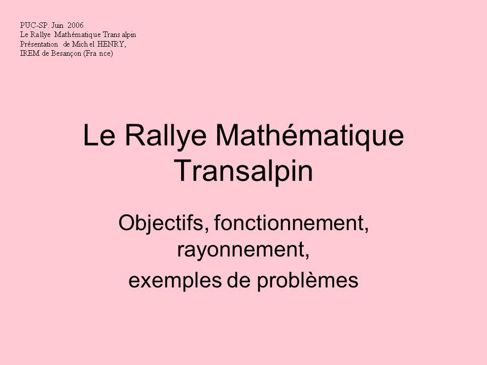 Le Rallye Mathématique Transalpin Objectifs, fonctionnement, rayonnement, exemples de problèmes