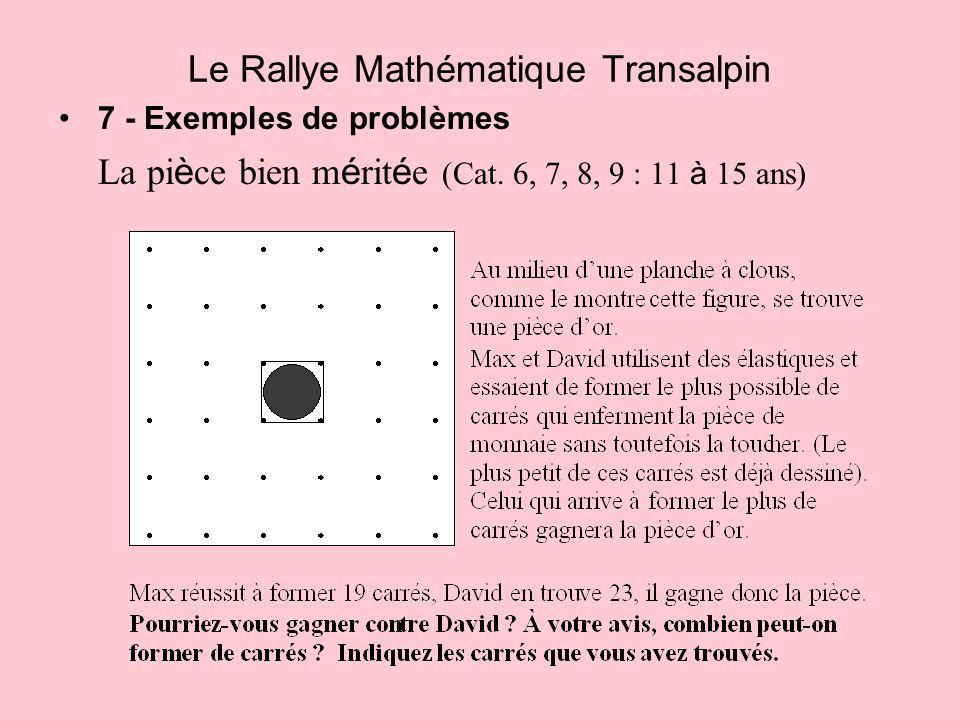 7 - Exemples de problèmes La pi è ce bien m é rit é e (Cat. 6, 7, 8, 9 : 11 à 15 ans) Le Rallye Mathématique Transalpin