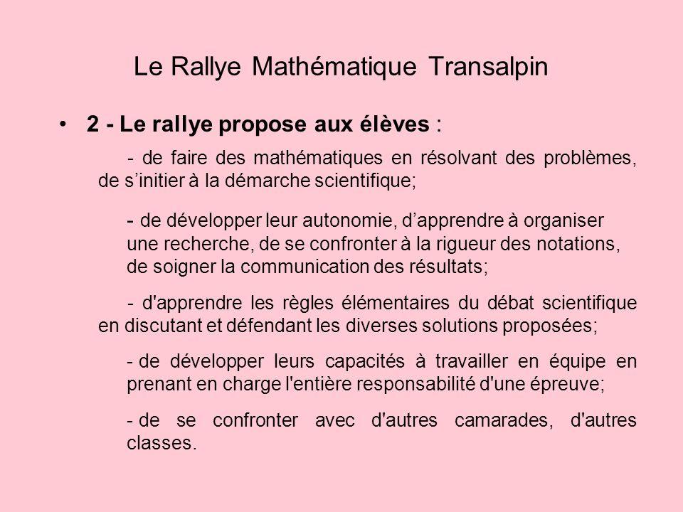 2 - Le rallye propose aux élèves : Le Rallye Mathématique Transalpin - de faire des mathématiques en résolvant des problèmes, de sinitier à la démarch
