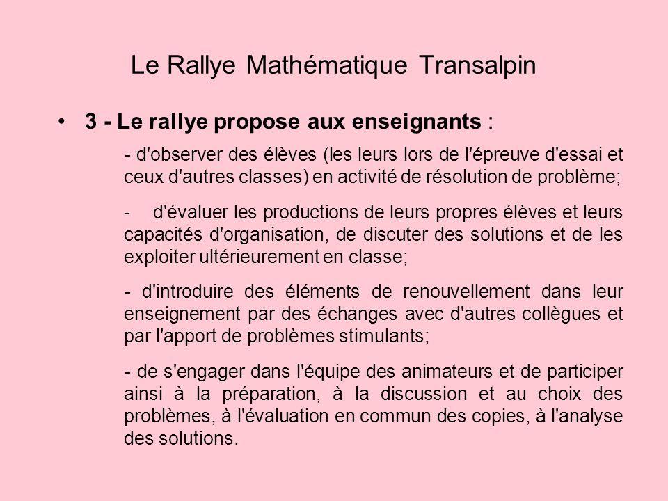 3 - Le rallye propose aux enseignants : Le Rallye Mathématique Transalpin - d'observer des élèves (les leurs lors de l'épreuve d'essai et ceux d'autre