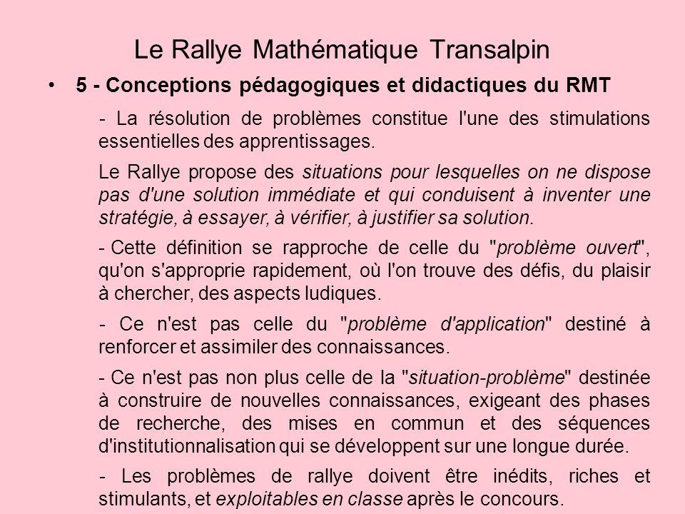 5 - Conceptions pédagogiques et didactiques du RMT Le Rallye Mathématique Transalpin - La résolution de problèmes constitue l une des stimulations essentielles des apprentissages.
