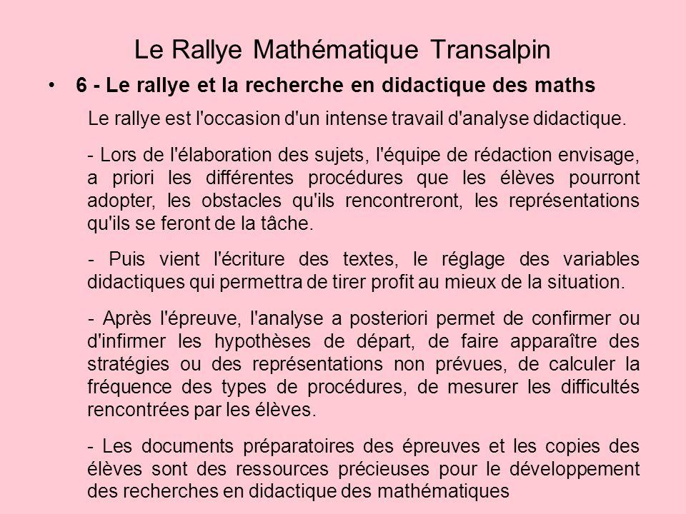 6 - Le rallye et la recherche en didactique des maths Le Rallye Mathématique Transalpin Le rallye est l occasion d un intense travail d analyse didactique.