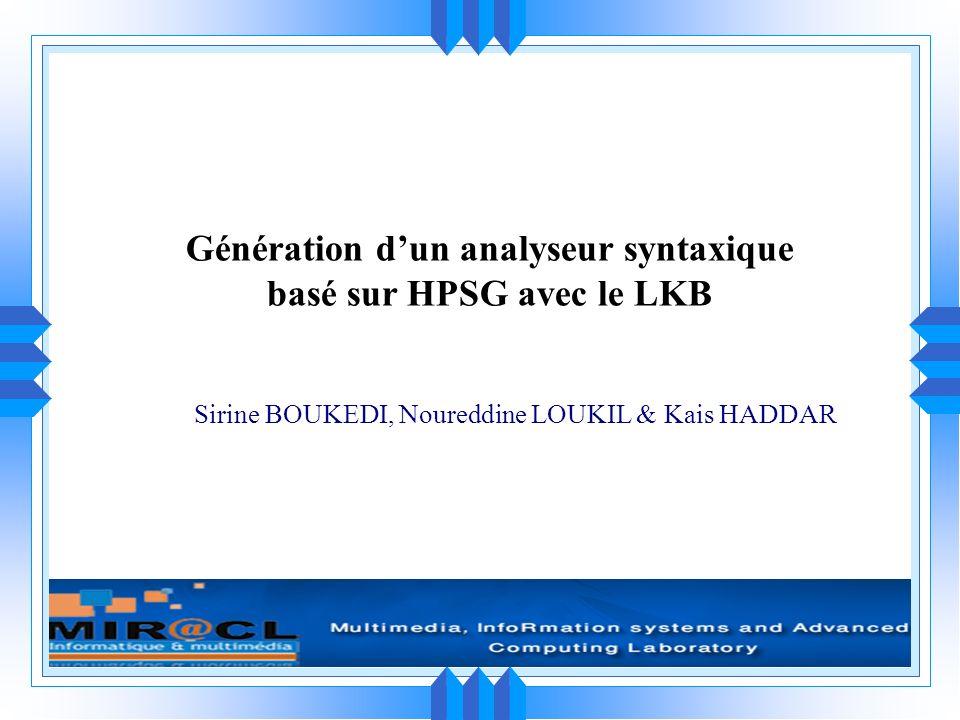 1 Génération dun analyseur syntaxique basé sur HPSG avec le LKB Sirine BOUKEDI, Noureddine LOUKIL & Kais HADDAR