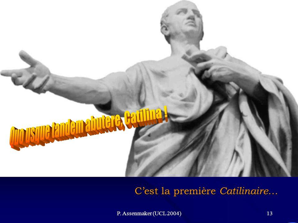 P. Assenmaker (UCL 2004)13 Laffaire Catilina CATILINA ENTRE EN ACTION Le jour des élections (28 oct.), Cicéron est sur le Forum, en cuirasse et entour