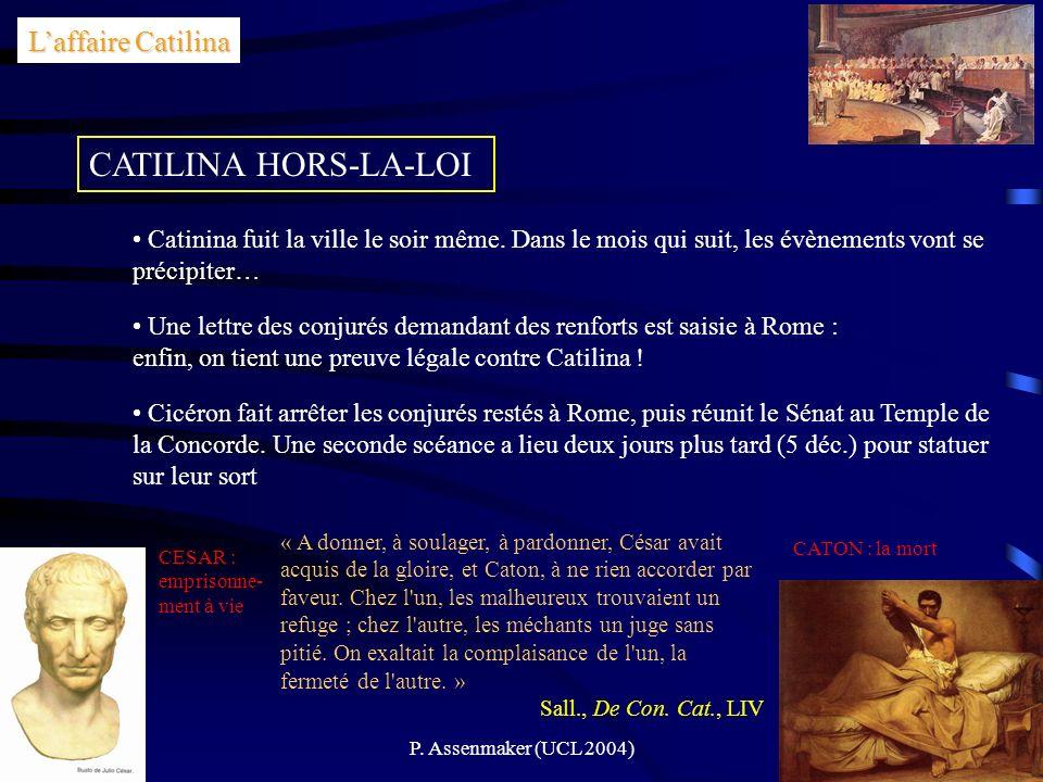 P. Assenmaker (UCL 2004)14 Laffaire Catilina CATILINA HORS-LA-LOI Catinina fuit la ville le soir même. Dans le mois qui suit, les évènements vont se p