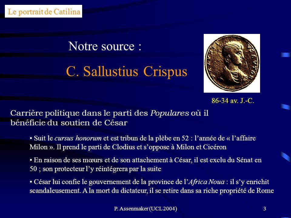 P. Assenmaker (UCL 2004)3 C. Sallustius Crispus Carrière politique dans le parti des Populares où il bénéficie du soutien de César 86-34 av. J.-C. Le