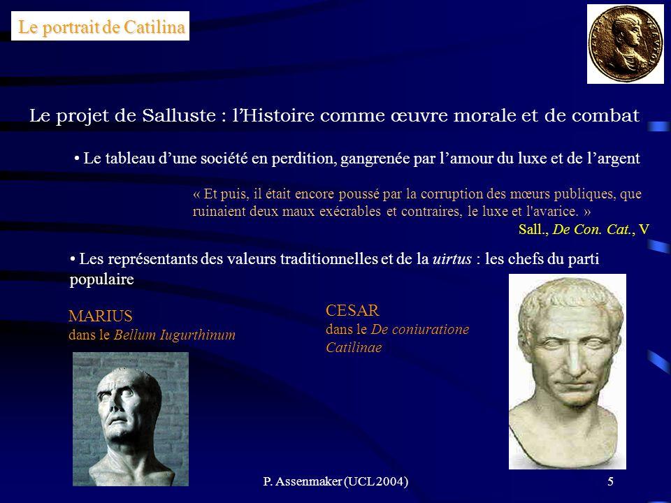 P. Assenmaker (UCL 2004)5 Le projet de Salluste : lHistoire comme œuvre morale et de combat Le tableau dune société en perdition, gangrenée par lamour
