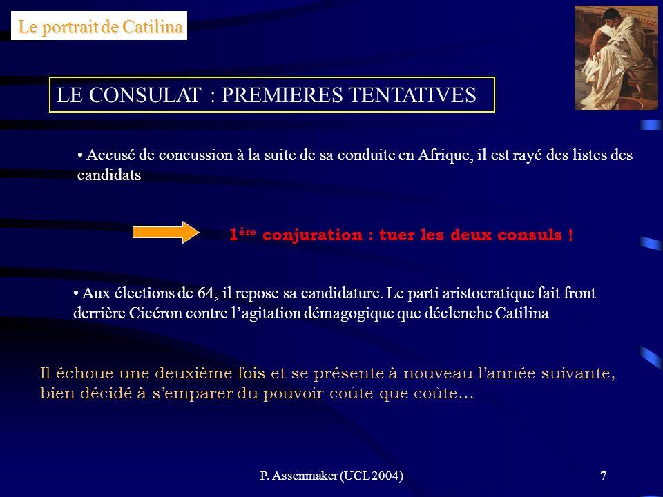 P. Assenmaker (UCL 2004)7 Le portrait de Catilina LE CONSULAT : PREMIERES TENTATIVES Accusé de concussion à la suite de sa conduite en Afrique, il est