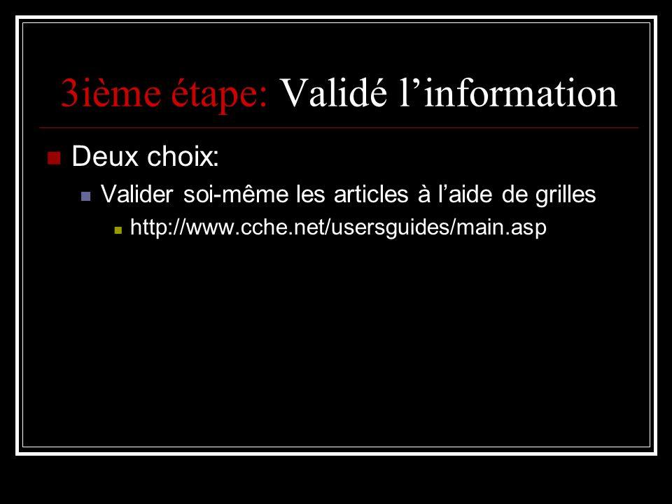 3ième étape: Validé linformation Deux choix: Valider soi-même les articles à laide de grilles http://www.cche.net/usersguides/main.asp