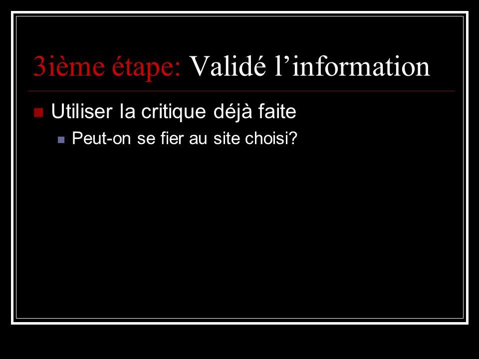 3ième étape: Validé linformation Utiliser la critique déjà faite Peut-on se fier au site choisi?