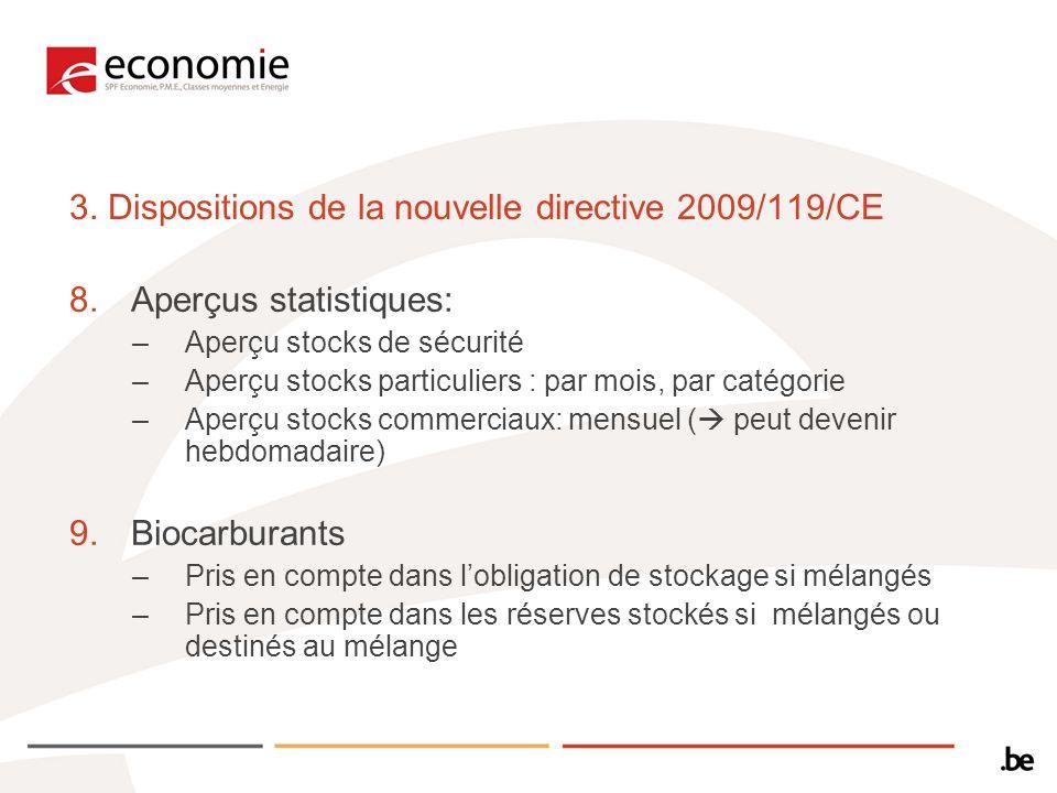 3. Dispositions de la nouvelle directive 2009/119/CE 8.Aperçus statistiques: –Aperçu stocks de sécurité –Aperçu stocks particuliers : par mois, par ca