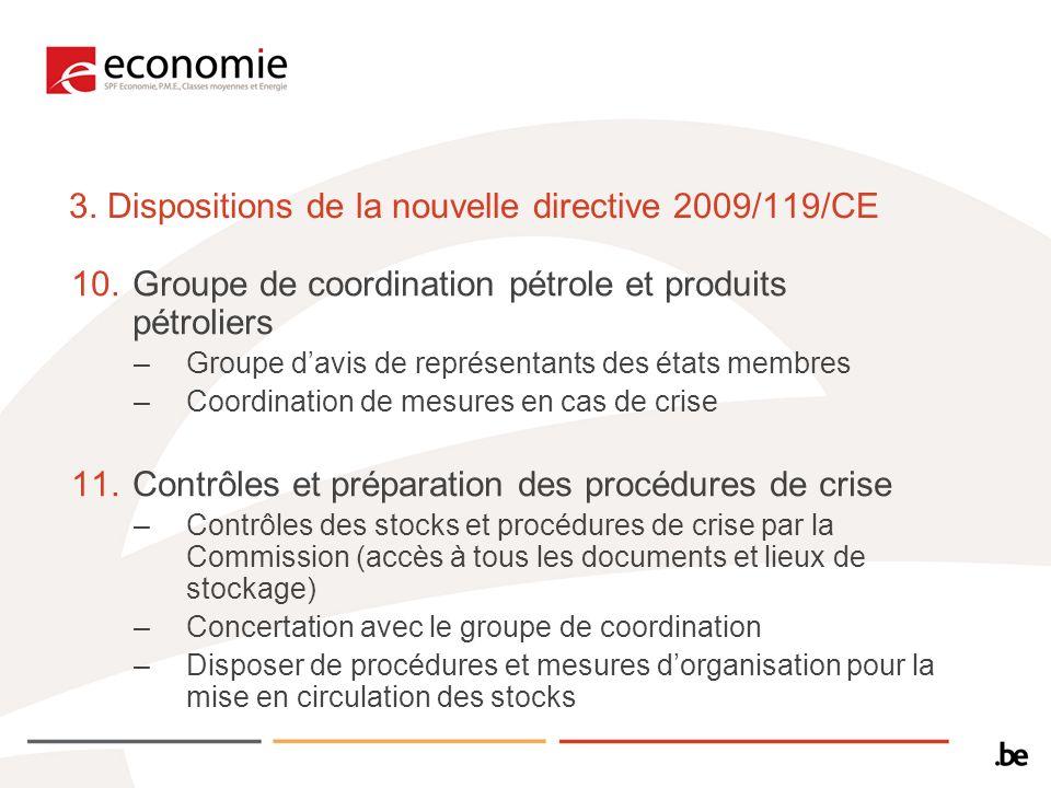 3. Dispositions de la nouvelle directive 2009/119/CE 10.Groupe de coordination pétrole et produits pétroliers –Groupe davis de représentants des états