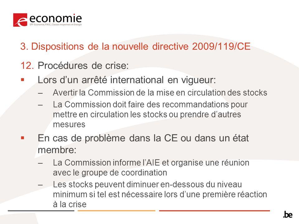 3. Dispositions de la nouvelle directive 2009/119/CE 12.Procédures de crise: Lors dun arrêté international en vigueur: –Avertir la Commission de la mi