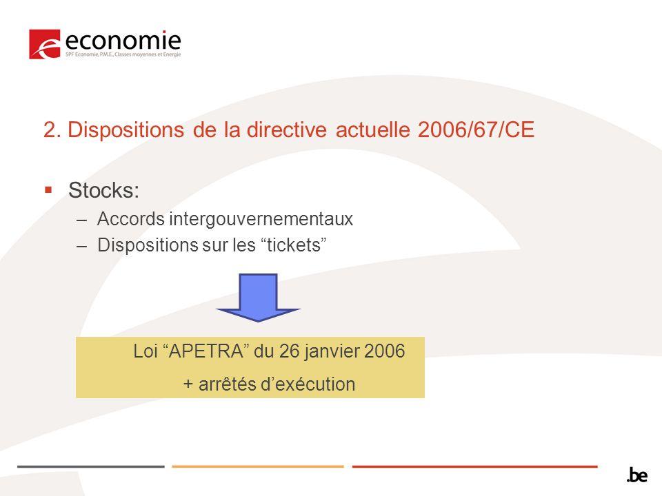2. Dispositions de la directive actuelle 2006/67/CE Stocks: –Accords intergouvernementaux –Dispositions sur les tickets Loi APETRA du 26 janvier 2006