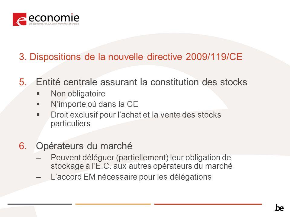 3. Dispositions de la nouvelle directive 2009/119/CE 5.Entité centrale assurant la constitution des stocks Non obligatoire Nimporte où dans la CE Droi