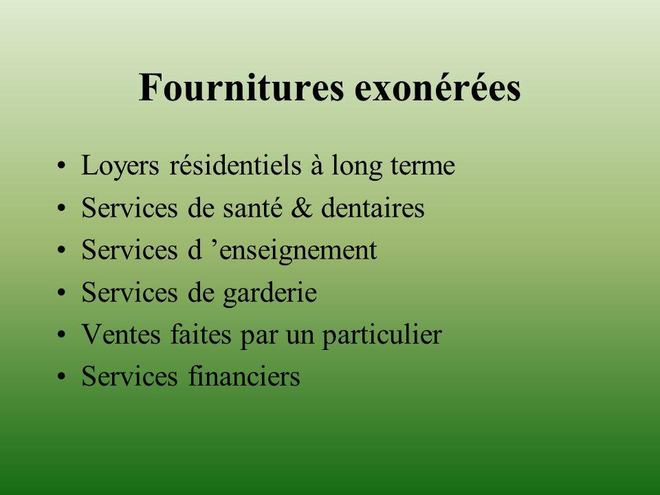 Fournitures exonérées Loyers résidentiels à long terme Services de santé & dentaires Services d enseignement Services de garderie Ventes faites par un