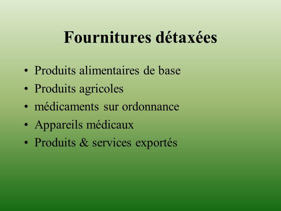 Fournitures détaxées Produits alimentaires de base Produits agricoles médicaments sur ordonnance Appareils médicaux Produits & services exportés