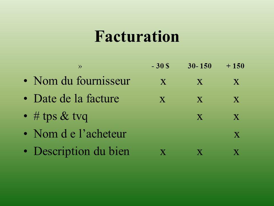 Facturation » - 30 $30- 150 + 150 Nom du fournisseurx x x Date de la facture x x x # tps & tvq x x Nom d e lacheteur x Description du bien x x x