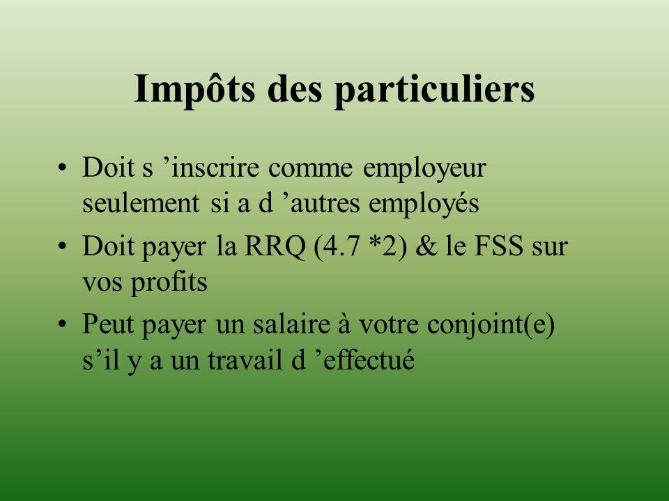 Impôts des particuliers Doit s inscrire comme employeur seulement si a d autres employés Doit payer la RRQ (4.7 *2) & le FSS sur vos profits Peut paye