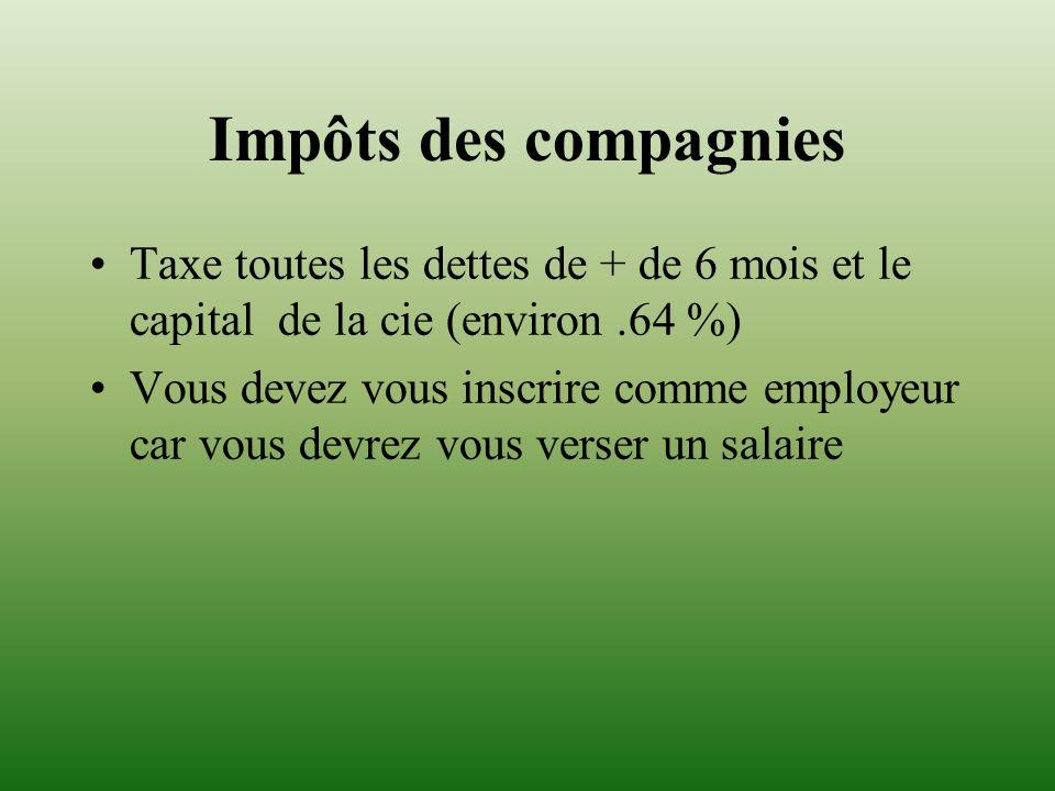 Impôts des compagnies Taxe toutes les dettes de + de 6 mois et le capital de la cie (environ.64 %) Vous devez vous inscrire comme employeur car vous d