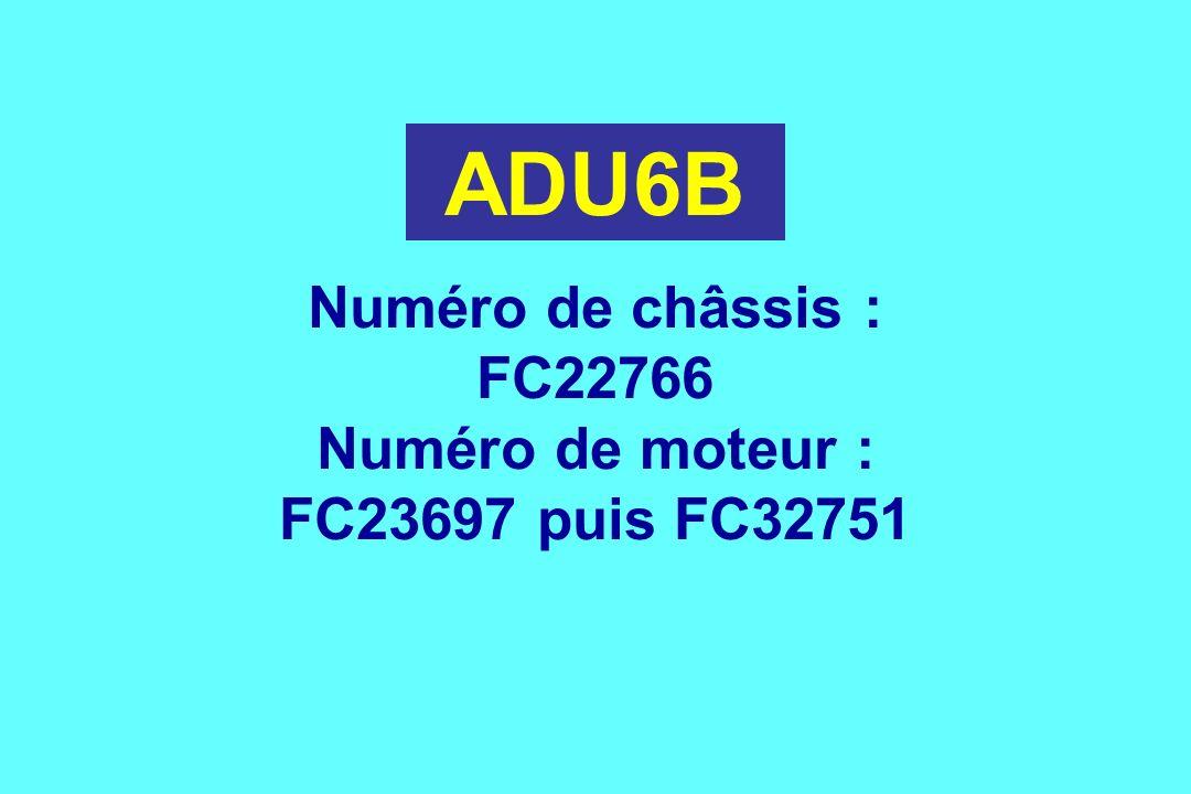 ADU6B Numéro de châssis : FC22766 Numéro de moteur : FC23697 puis FC32751