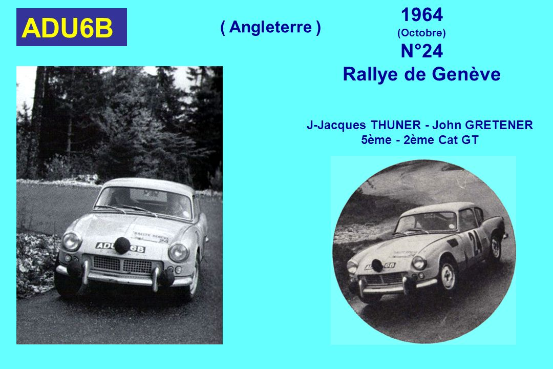 ADU6B 1964 (Octobre) N°24 Rallye de Genève J-Jacques THUNER - John GRETENER 5ème - 2ème Cat GT ( Angleterre )
