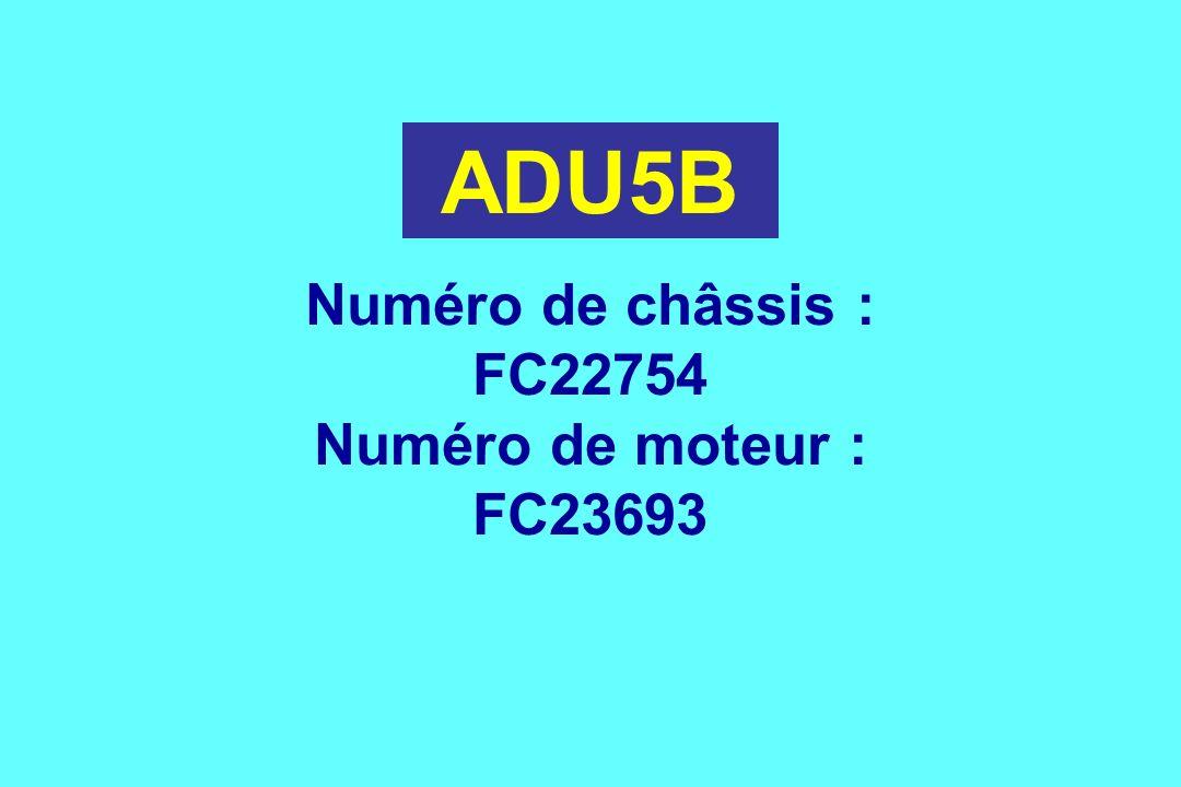 ADU5B Numéro de châssis : FC22754 Numéro de moteur : FC23693