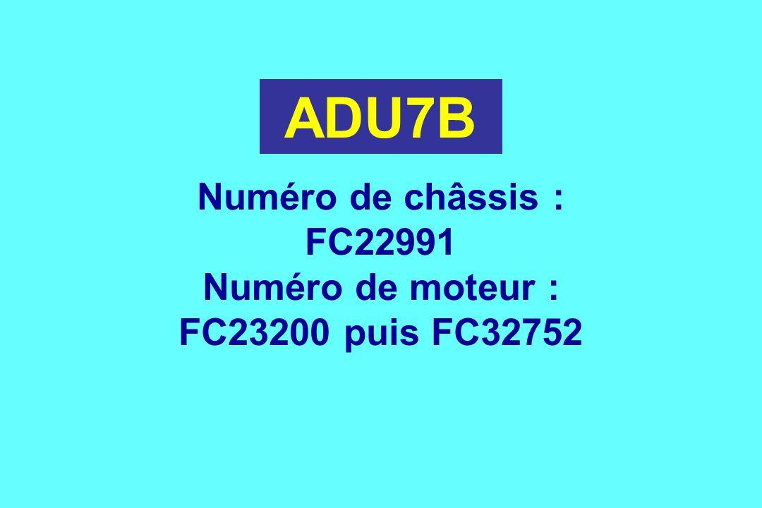 ADU7B Numéro de châssis : FC22991 Numéro de moteur : FC23200 puis FC32752