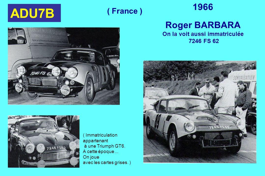 ADU7B 1966 Roger BARBARA On la voit aussi immatriculée 7246 FS 62 ( Immatriculation appartenant à une Triumph GT6. A cette époque... On joue avec les
