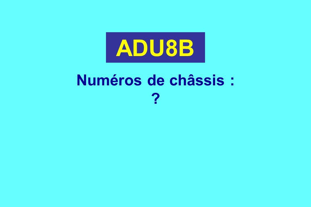 ADU8B Numéros de châssis : ?