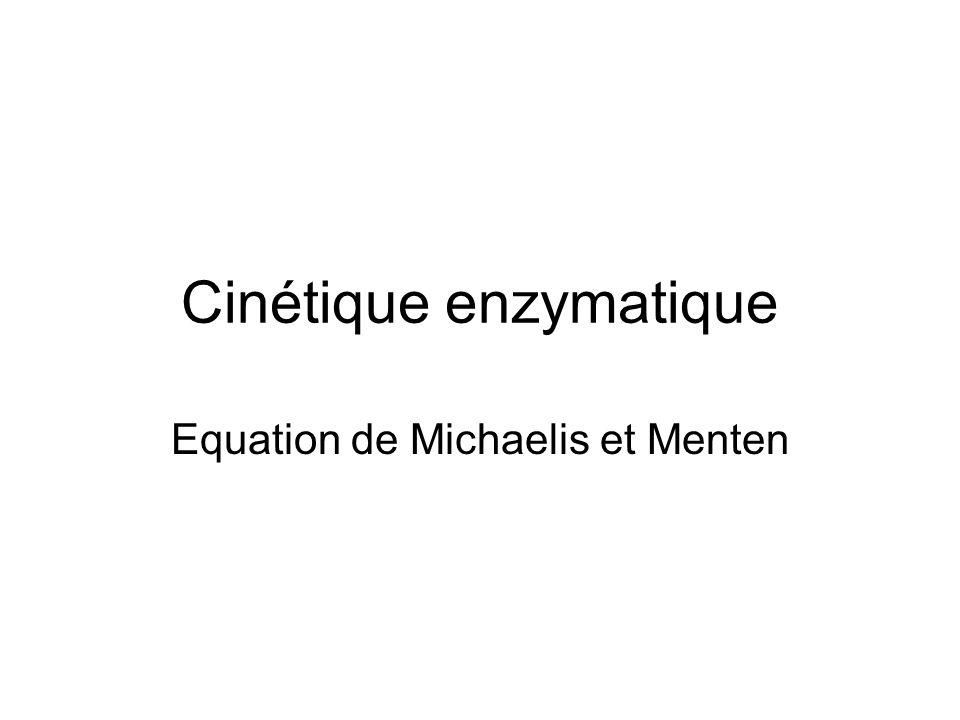 Cinétique enzymatique Equation de Michaelis et Menten