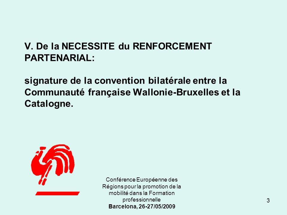 Conférence Européenne des Régions pour la promotion de la mobilité dans la Formation professionnelle Barcelona, 26-27/05/2009 V.