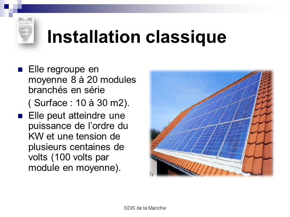 SDIS de la Manche Installation classique Elle regroupe en moyenne 8 à 20 modules branchés en série ( Surface : 10 à 30 m2). Elle peut atteindre une pu