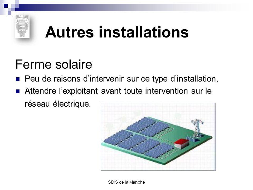 SDIS de la Manche Autres installations Ferme solaire Peu de raisons dintervenir sur ce type dinstallation, Attendre lexploitant avant toute interventi