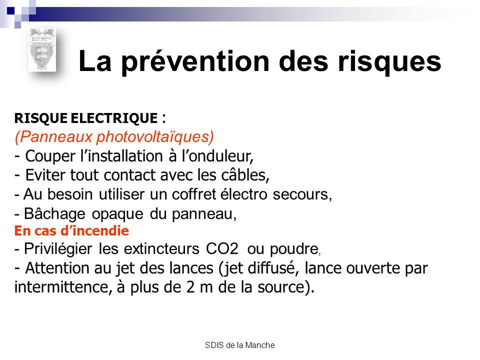 SDIS de la Manche La prévention des risques RISQUE ELECTRIQUE : (Panneaux photovoltaïques) - Couper linstallation à londuleur, - Eviter tout contact a
