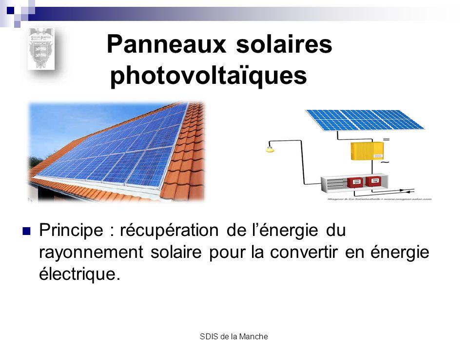 SDIS de la Manche Panneaux solaires photovoltaïques Principe : récupération de lénergie du rayonnement solaire pour la convertir en énergie électrique