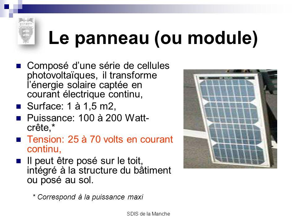 SDIS de la Manche Le panneau (ou module) Composé dune série de cellules photovoltaïques, il transforme lénergie solaire captée en courant électrique c