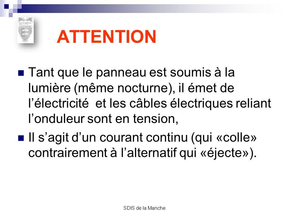 SDIS de la Manche ATTENTION Tant que le panneau est soumis à la lumière (même nocturne), il émet de lélectricité et les câbles électriques reliant lon