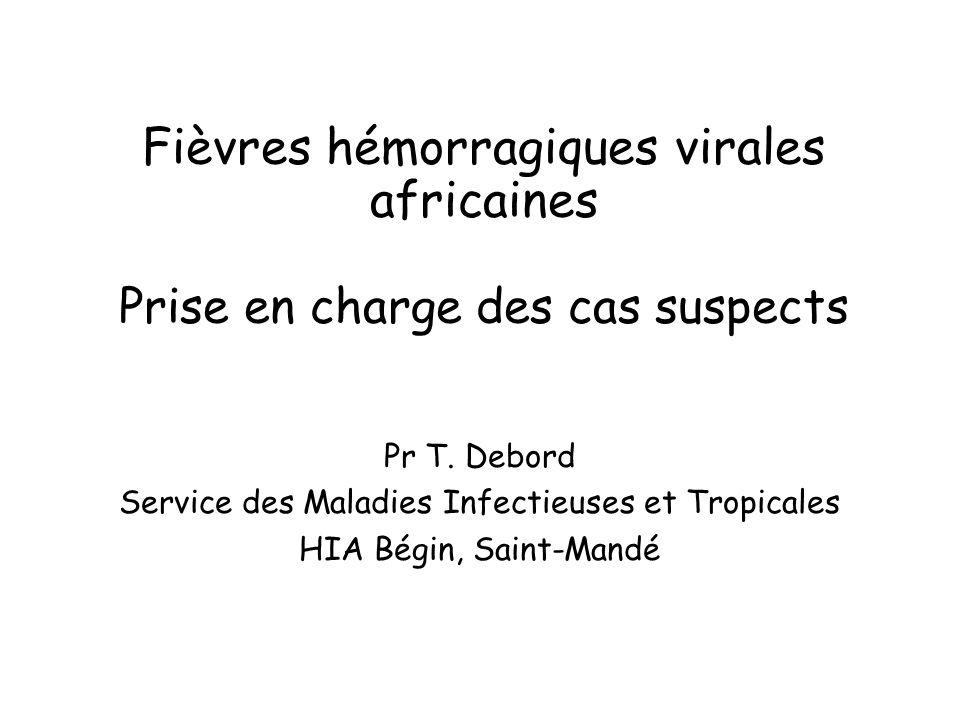 FHV : Transmission Transmission interhumaine - contact direct ou indirect avec liquides biologiques infectés sang, salive, selles, urine, vomissures contamination familiale (rites funéraires) contamination nosocomiale (instruments, matériel) +++ - aérosol aérosolisation de liquides hémorragiques (Lassa et FVR) transmission aérienne directe du virus risque faible pour Ebola - contact sexuel persistance du virus Ebola dans le sperme (6 mois) - contact cutané ou muqueux avec patient infecté présence du virus Ebola dans les biopsies cutanées