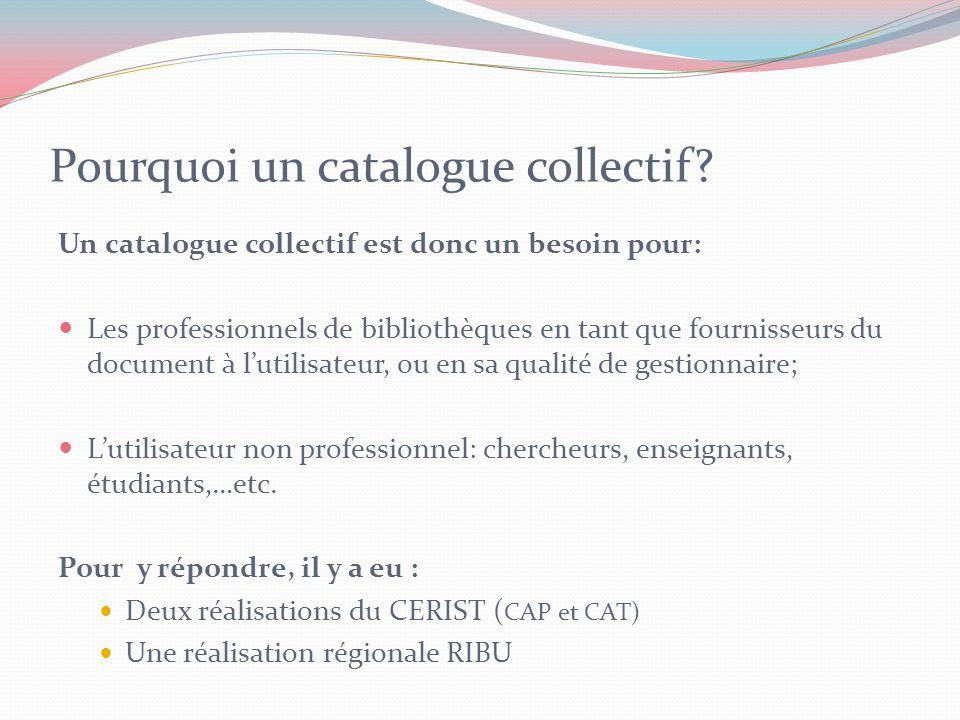 Pour mettre en place le Catalogue Collectif National Il Faut dabord: Une volonté politique; Une volonté de coopération; Un engagement permanent de la part des bibliothèques participantes.