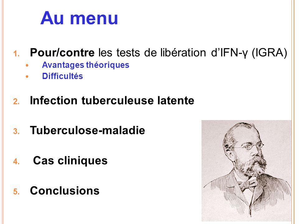 Au menu 1.Pour/contre les tests de libération dIFN-γ (IGRA) Avantages théoriques Difficultés 2.