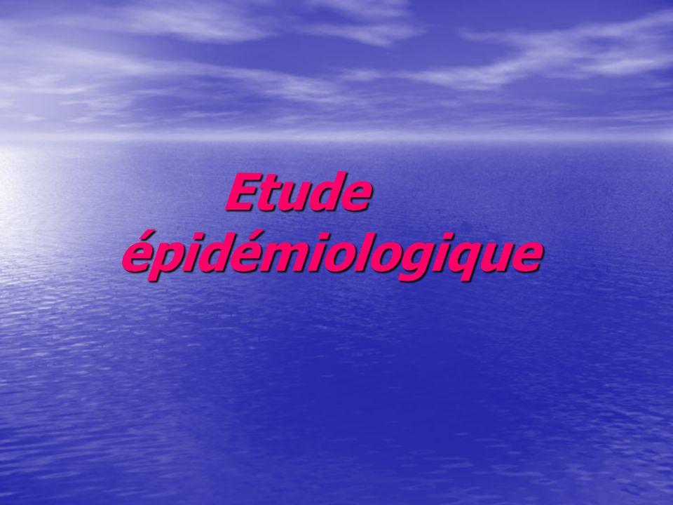 Etude épidémiologique Etude épidémiologique
