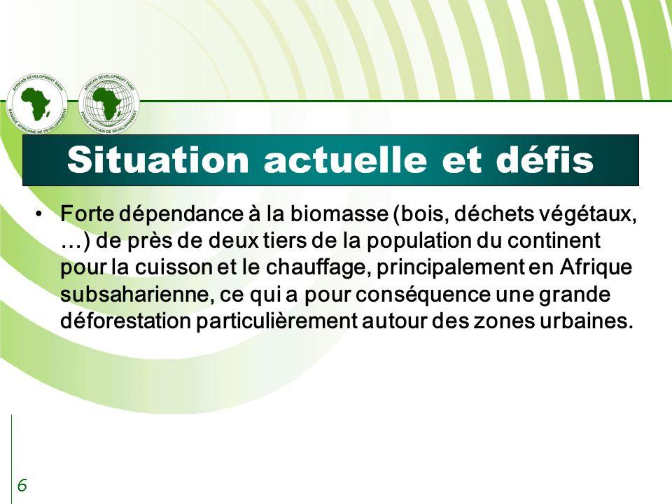6 Situation actuelle et défis Forte dépendance à la biomasse (bois, déchets végétaux, …) de près de deux tiers de la population du continent pour la cuisson et le chauffage, principalement en Afrique subsaharienne, ce qui a pour conséquence une grande déforestation particulièrement autour des zones urbaines.