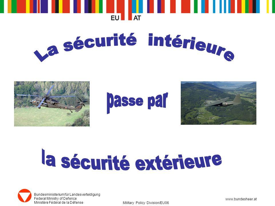 Bundesministerium für Landesverteidigung Federal Ministry of Defence Ministère Fédéral de la Défense Military Policy Division/EU06 www.bundesheer.at