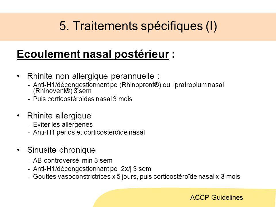 5. Traitements spécifiques (I) Ecoulement nasal postérieur : Rhinite non allergique perannuelle : -Anti-H1/décongestionnant po (Rhinopront®) ou Ipratr