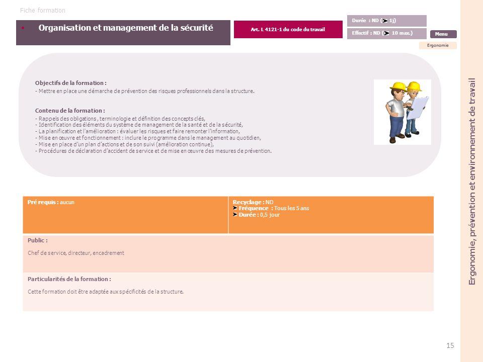 Organisation et management de la sécurité Objectifs de la formation : - Mettre en place une démarche de prévention des risques professionnels dans la